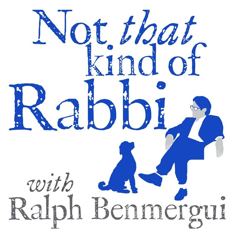Not That Kind Of Rabbi with Ralph Benmergui: A Spiritual Podcast