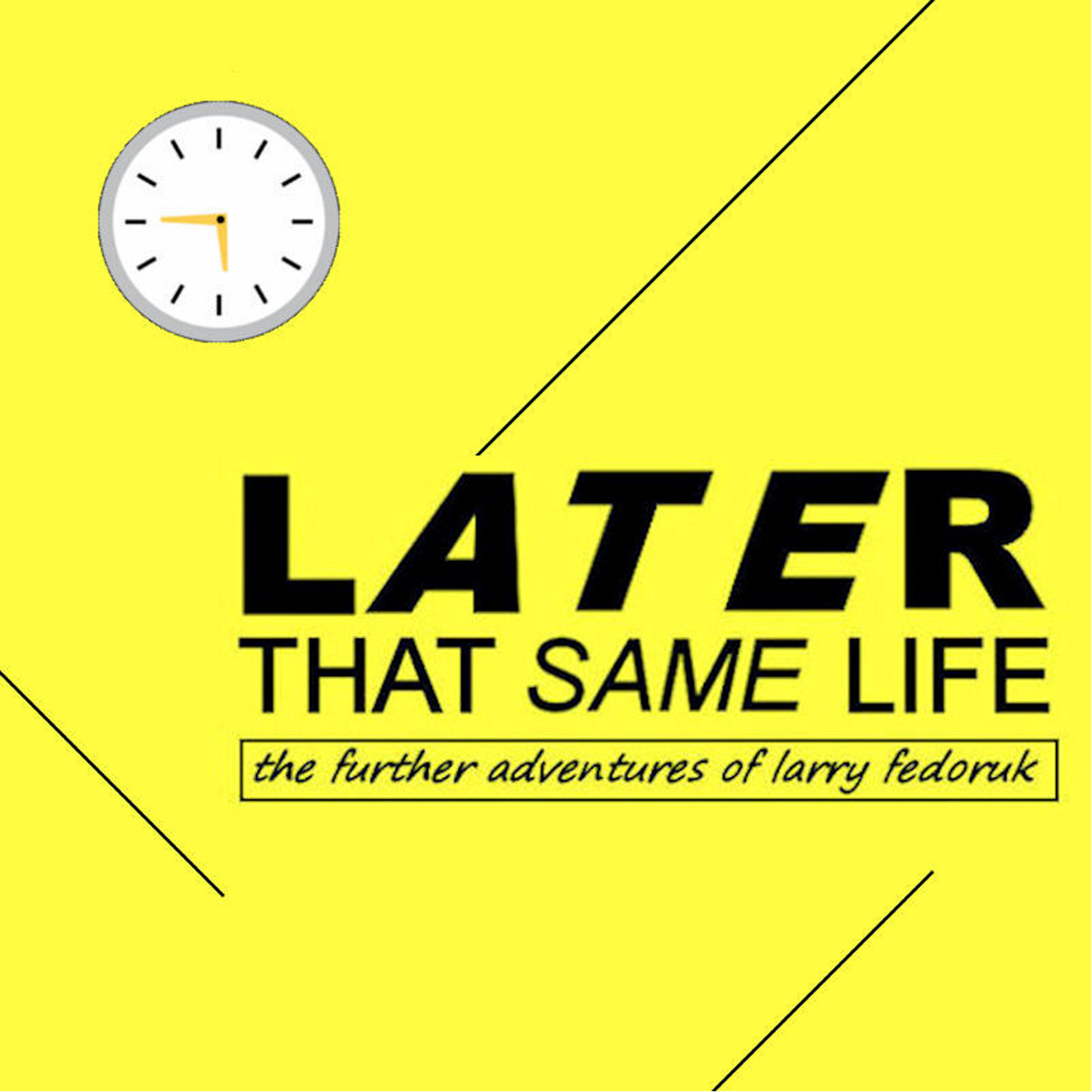 Later That Same Life a Formidable I Was 8 Sequel