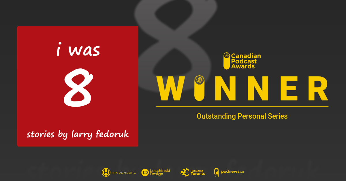 Larry Fedoruk's I Was 8 Wins Canadian Podcast Award